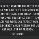 "bell hooks quote: ""All of us in the academy and in the culture as a whole are called to Renew our minds..."